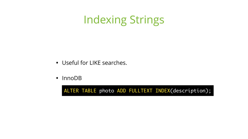 • Useful for LIKE searches. • InnoDB