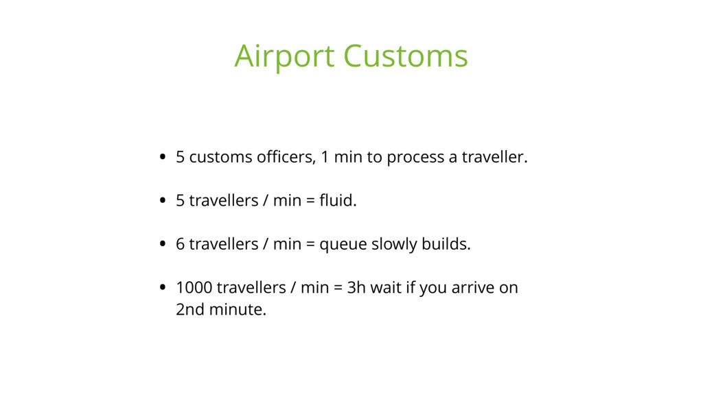 • 5 customs officers, 1 min to process a travelle...