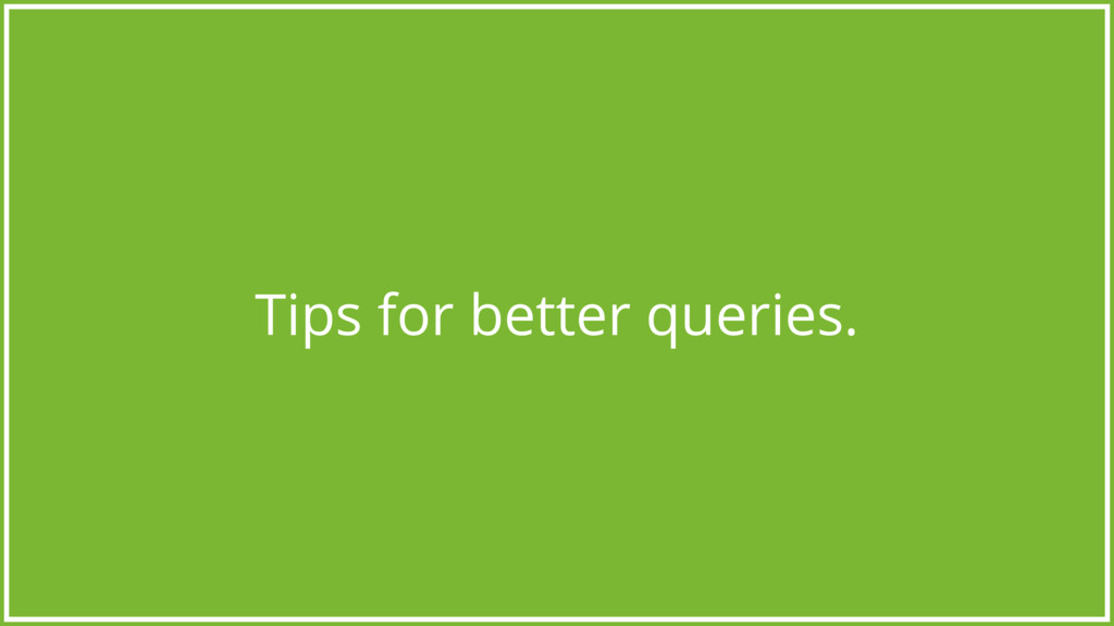 Tips for better queries.