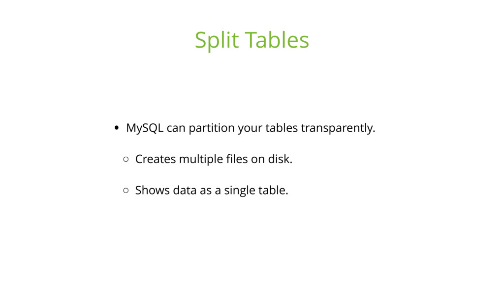 • MySQL can partition your tables transparently...