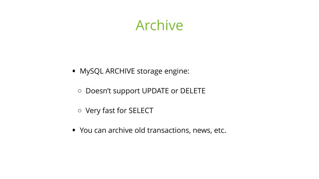 • MySQL ARCHIVE storage engine: ◦ Doesn't suppo...