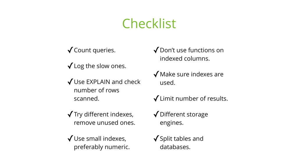 ✓Count queries. ✓Log the slow ones. ✓Use EXPLAI...