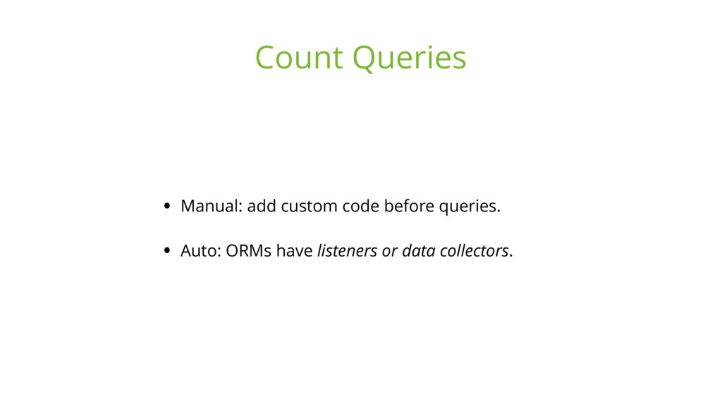 • Manual: add custom code before queries. • Aut...