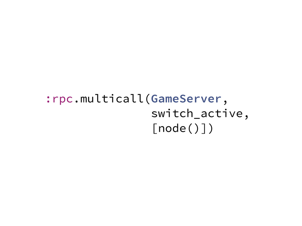 :rpc.multicall(GameServer, switch_active, [node...