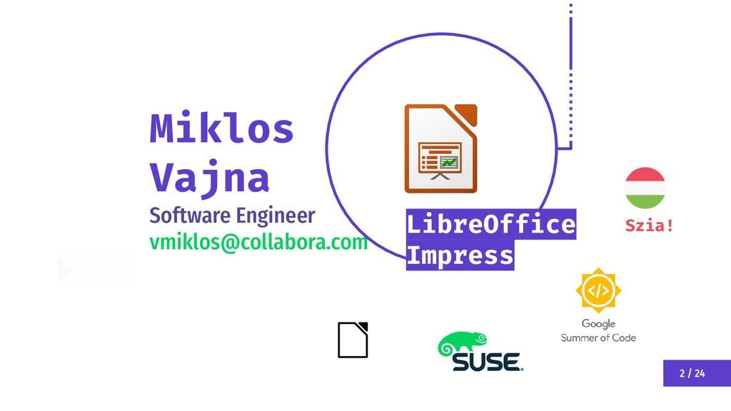 2 / 24 Miklos Vajna Software Engineer vmiklos@c...