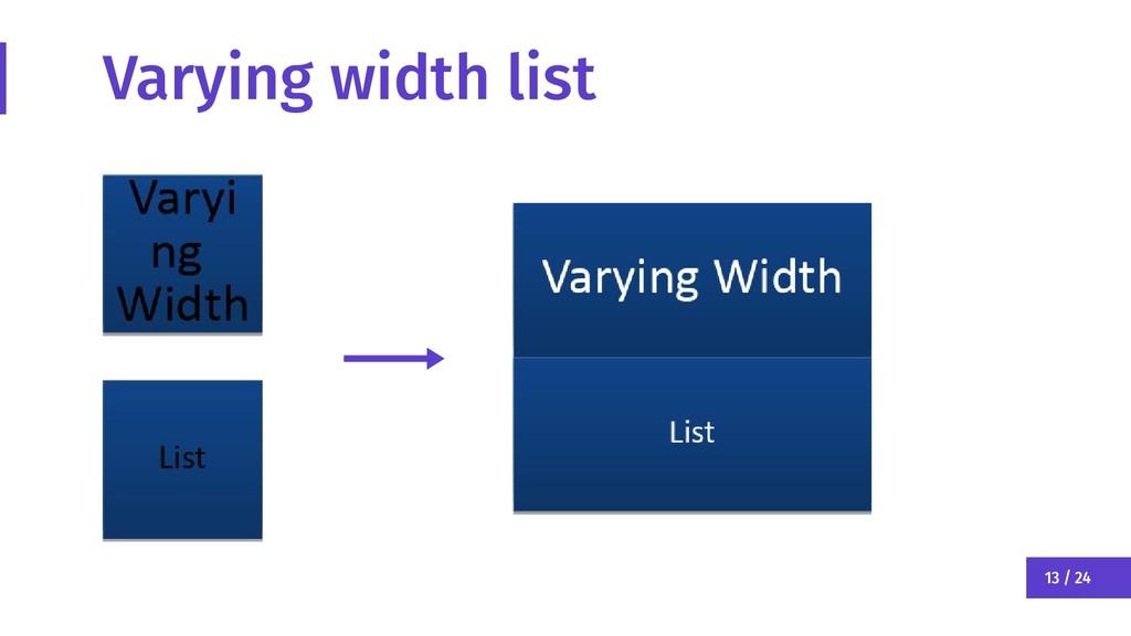 13 / 24 Varying width list
