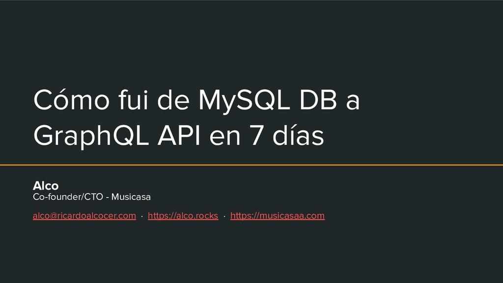Cómo fui de MySQL DB a GraphQL API en 7 días Al...