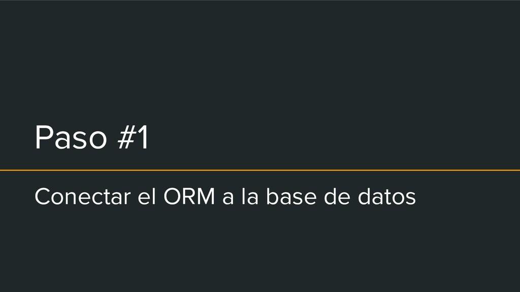 Paso #1 Conectar el ORM a la base de datos