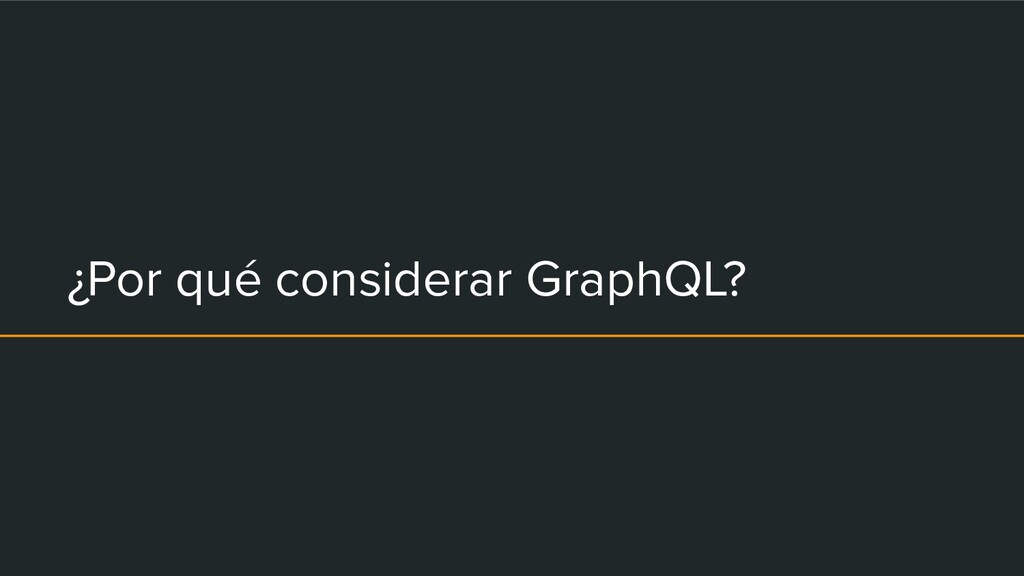 ¿Por qué considerar GraphQL?