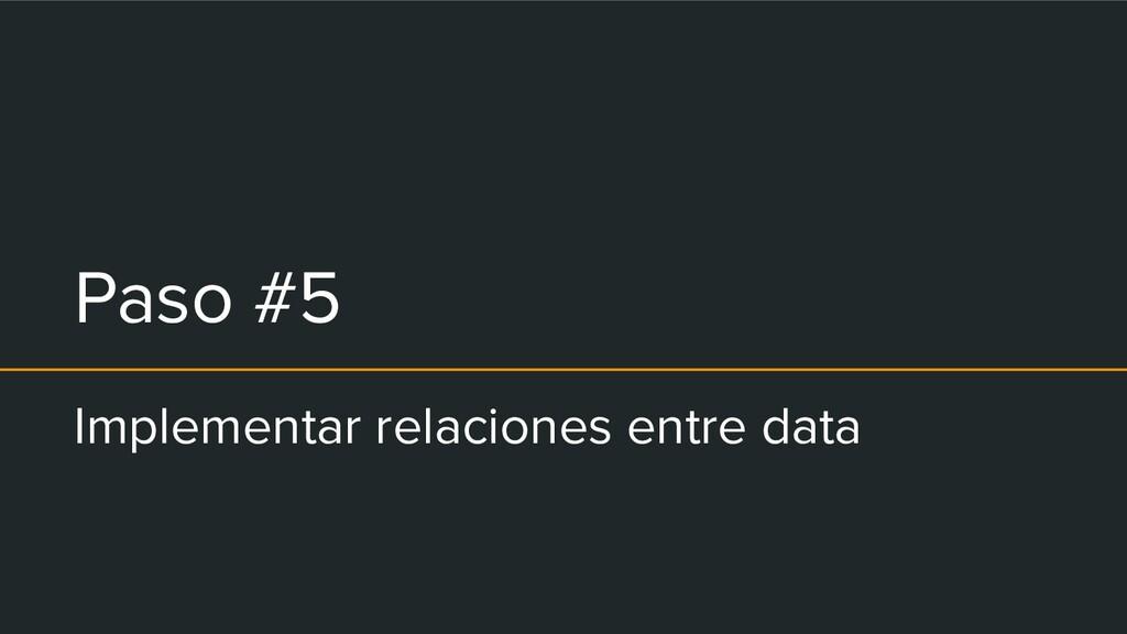 Paso #5 Implementar relaciones entre data