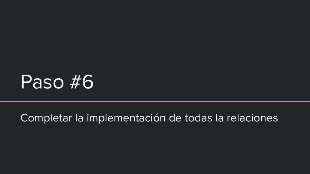 Paso #6 Completar la implementación de todas la...