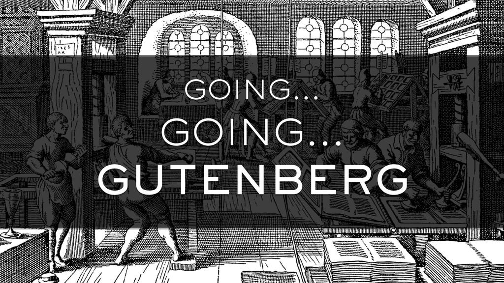 GOING… GOING… GUTENBERG