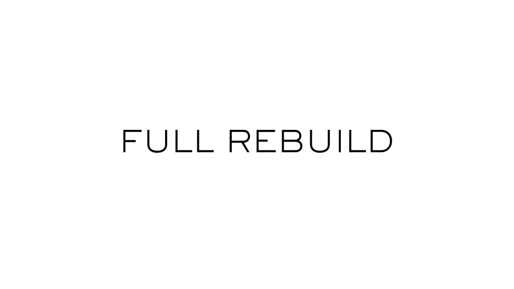 FULL REBUILD