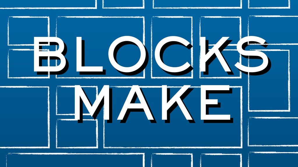 BLOCKS MAKE