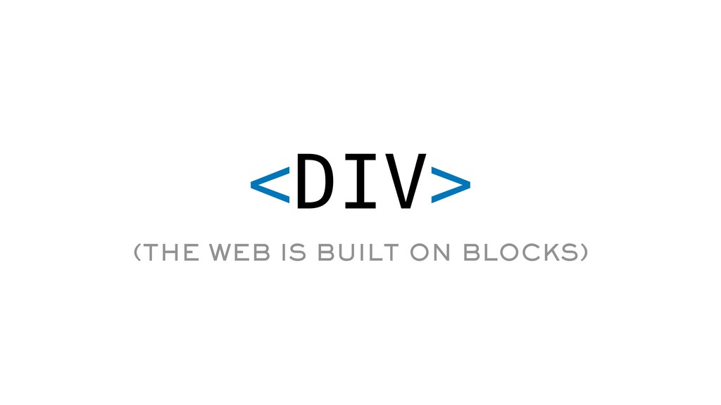 <DIV> (THE WEB IS BUILT ON BLOCKS)