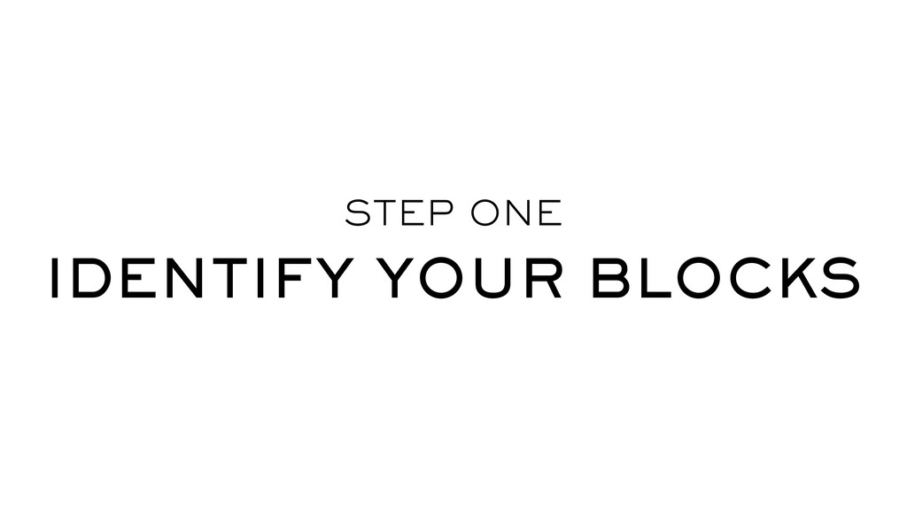 STEP ONE IDENTIFY YOUR BLOCKS
