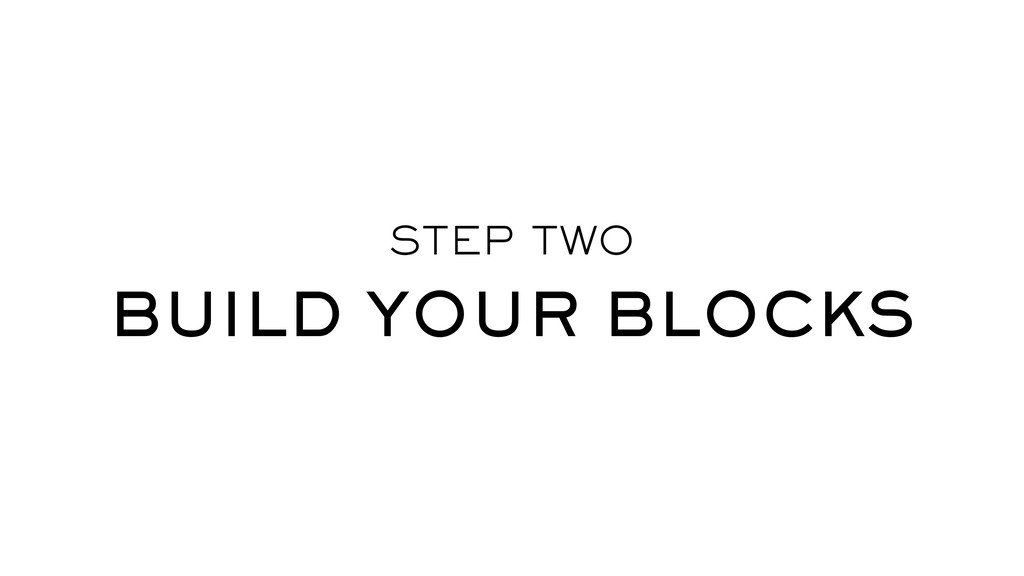 STEP TWO BUILD YOUR BLOCKS