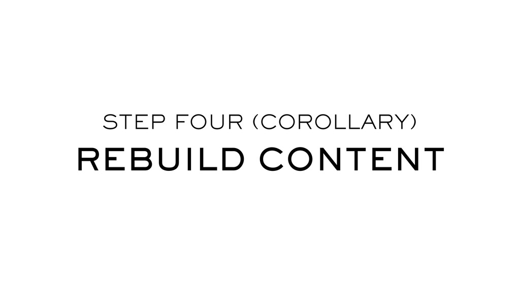 STEP FOUR (COROLLARY) REBUILD CONTENT