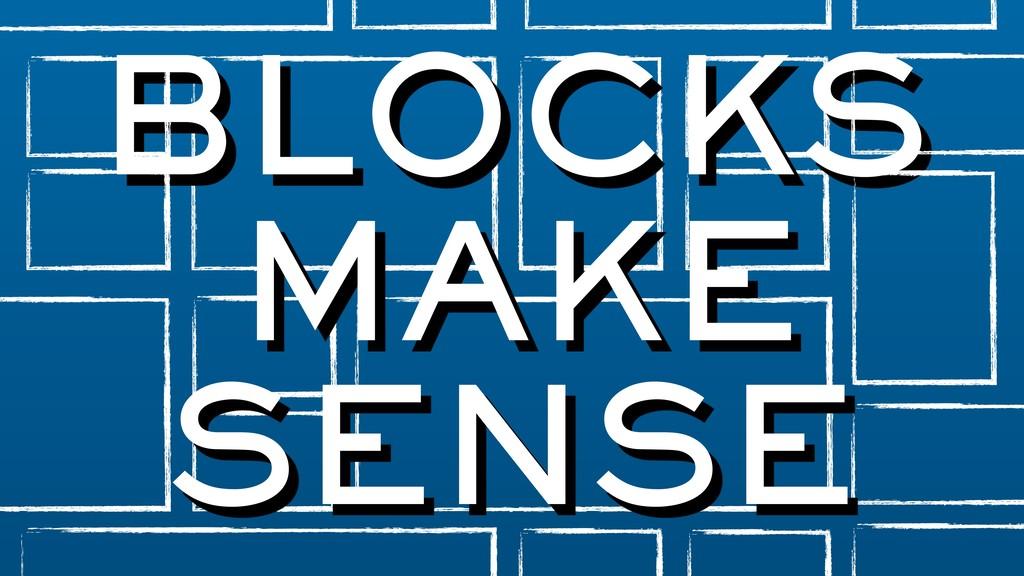 BLOCKS MAKE SENSE