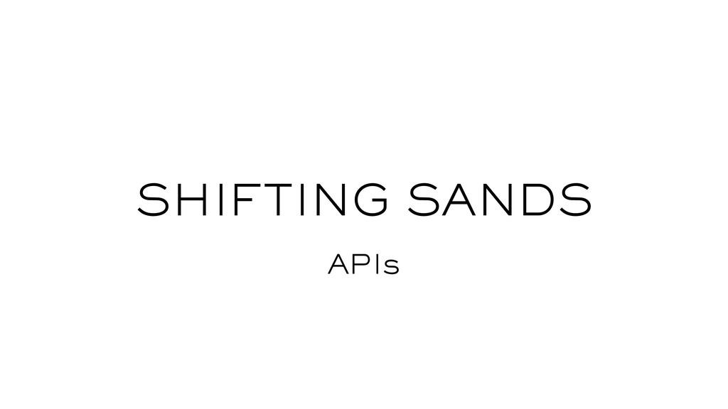 SHIFTING SANDS APIs