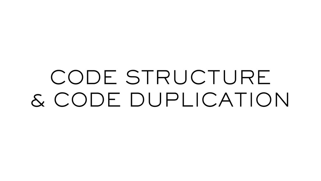 CODE STRUCTURE & CODE DUPLICATION
