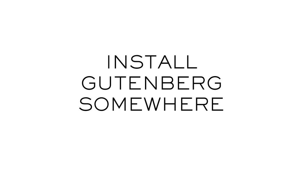 INSTALL GUTENBERG SOMEWHERE