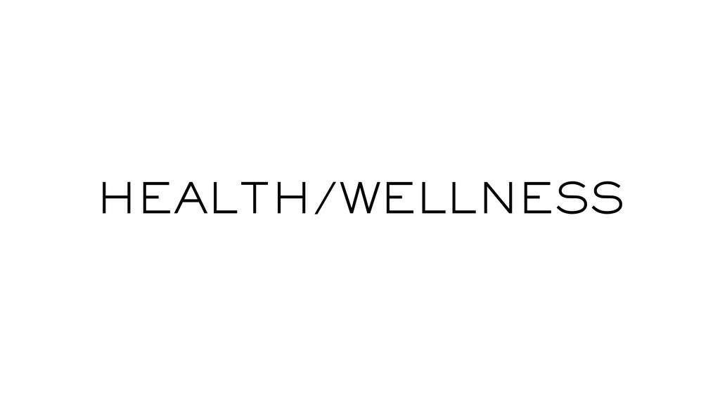 HEALTH/WELLNESS