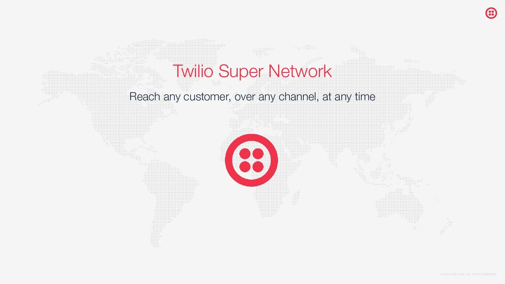 © 2020 TWILIO INC. ALL RIGHTS RESERVED. Twilio ...