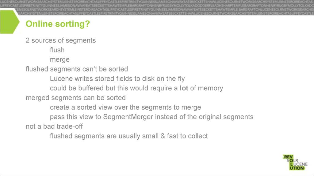2 sources of segments – flush – merge flushed s...