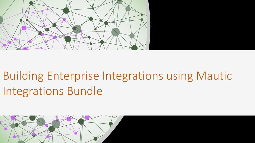 Building Enterprise Integrations using Mautic I...