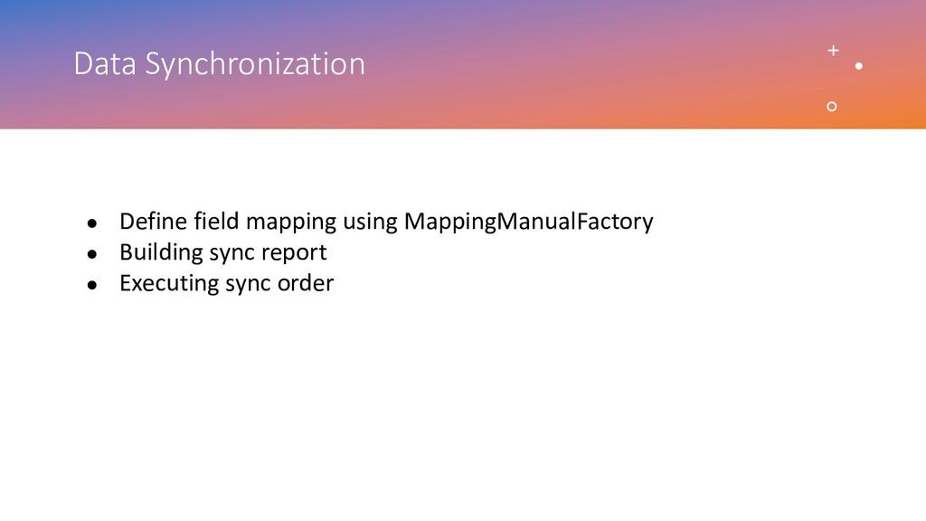 Data Synchronization ● Define field mapping usi...