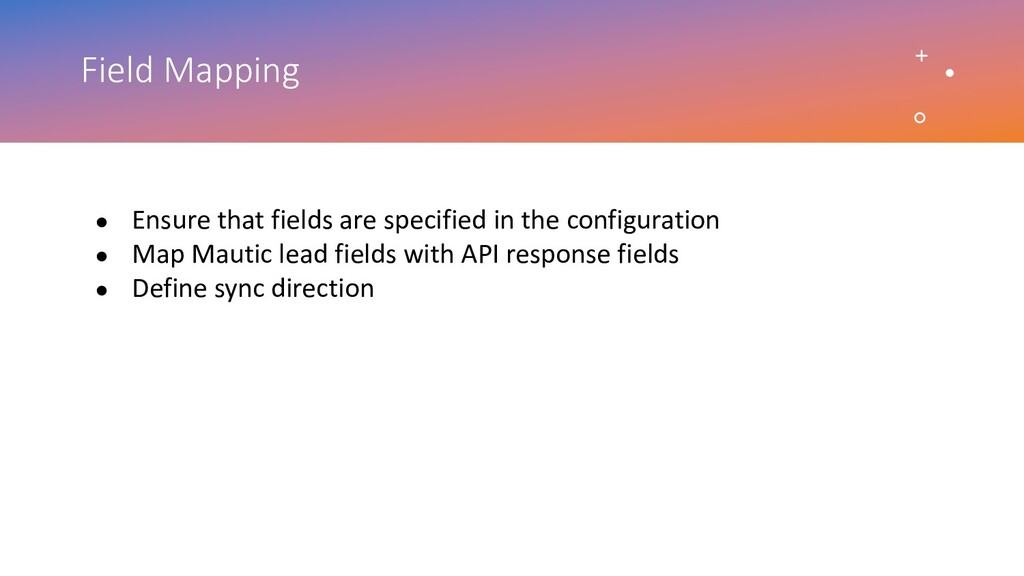 Field Mapping ● Ensure that fields are specifie...