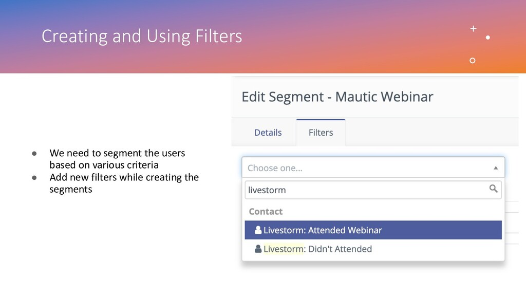 Creating and Using Filters ● We need to segment...