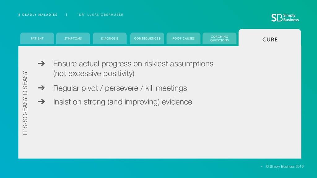 ➔ Ensure actual progress on riskiest assumption...