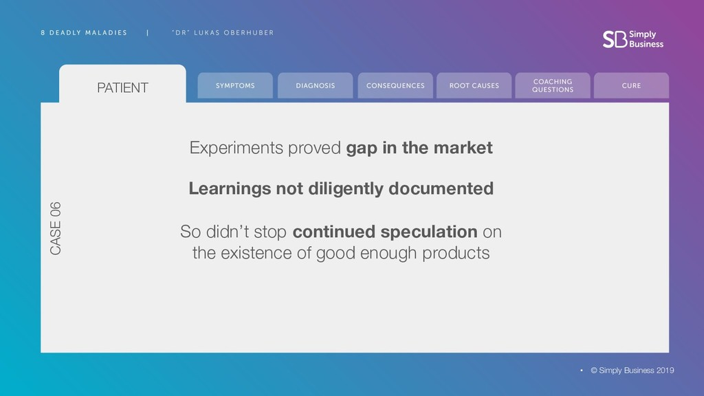 PATIENT Experiments proved gap in the market © ...