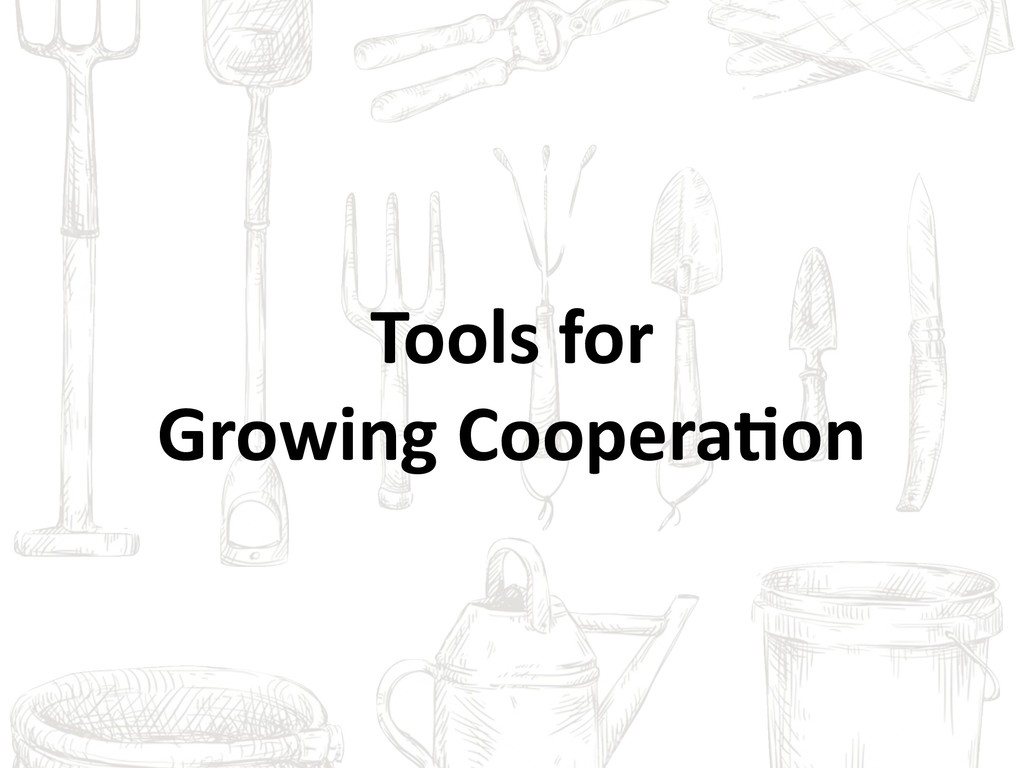 Tools for Growing Coopera6on