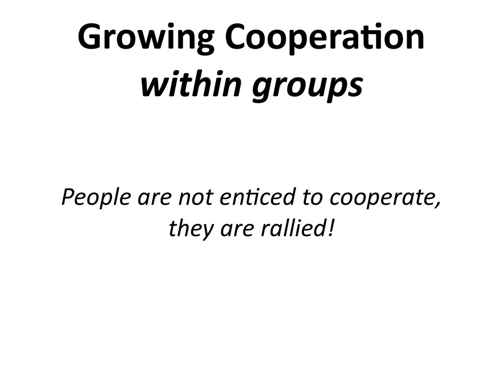 Growing Coopera6on within groups People are not...