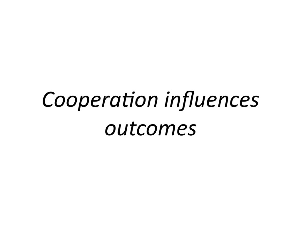 Coopera'on influences outcomes