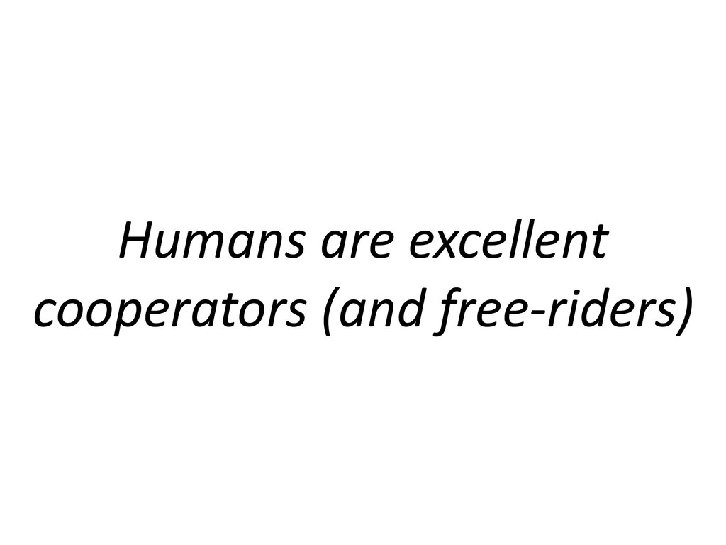 Humans are excellent cooperators (and free-ride...