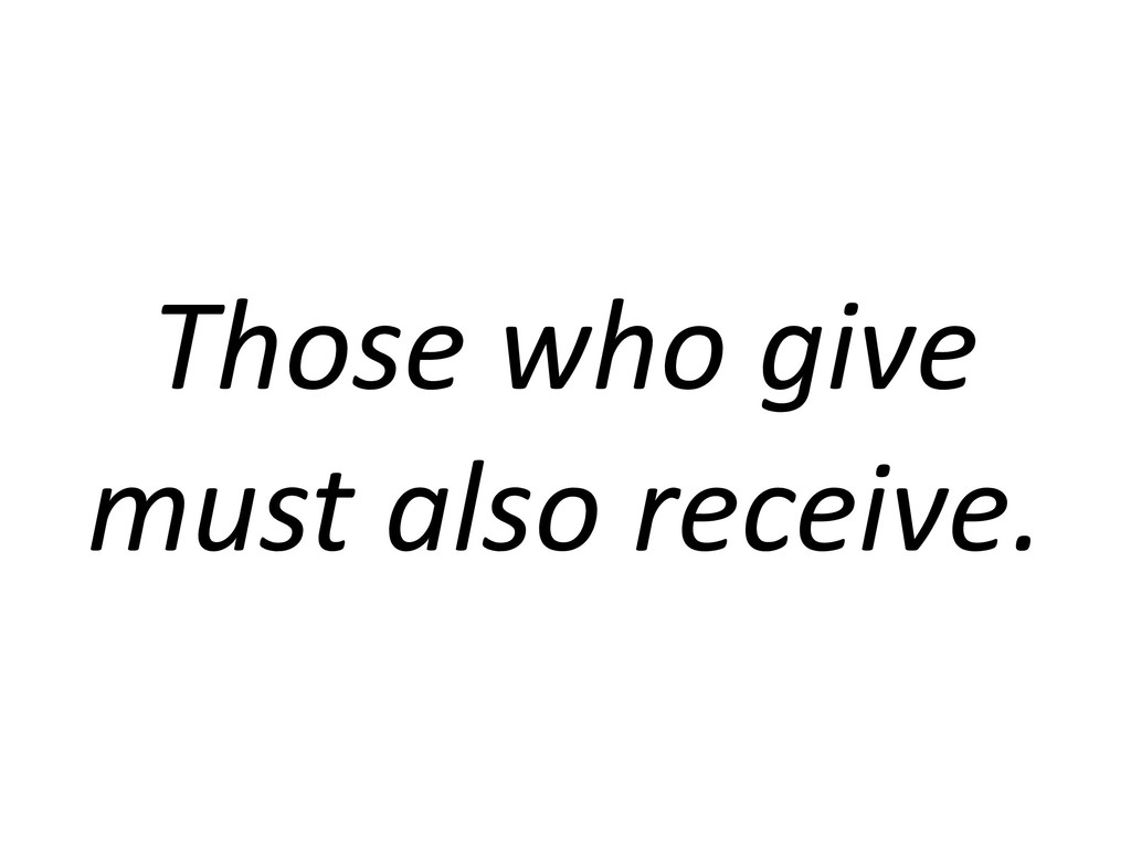 Those who give must also receive.