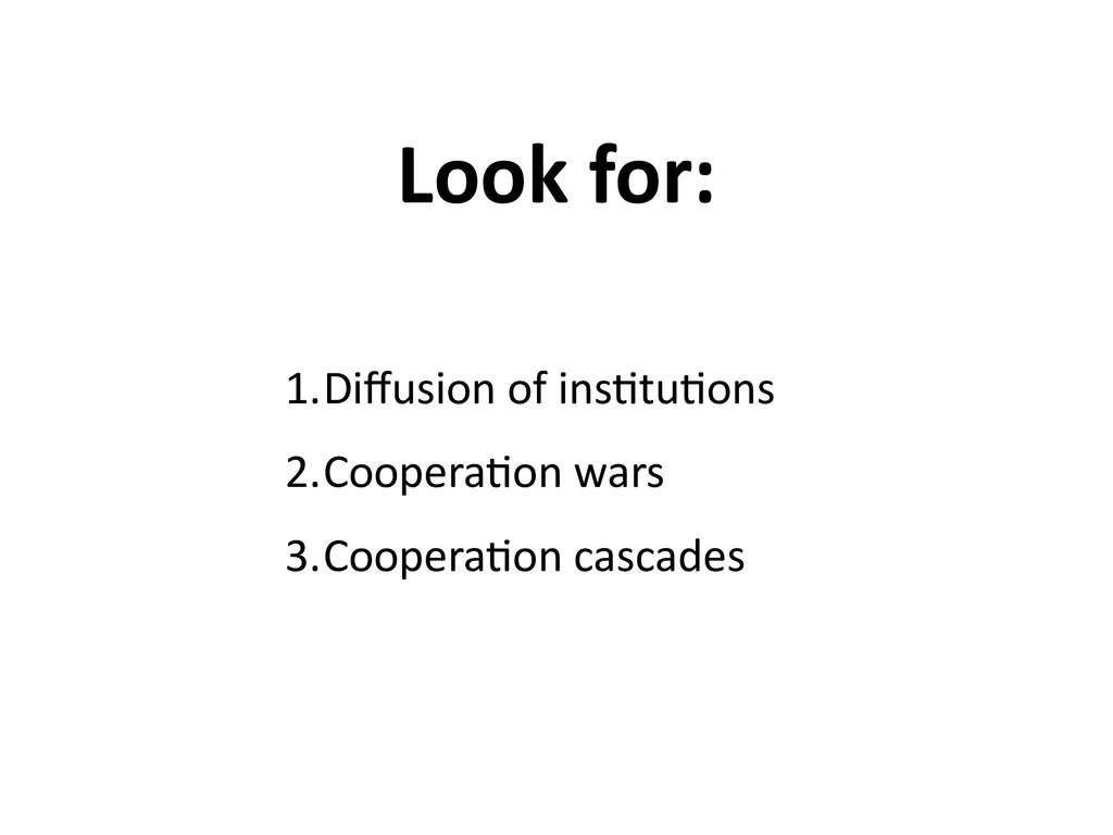 1.Diffusion of ins,tu,ons 2.Coopera,on wars 3.Co...