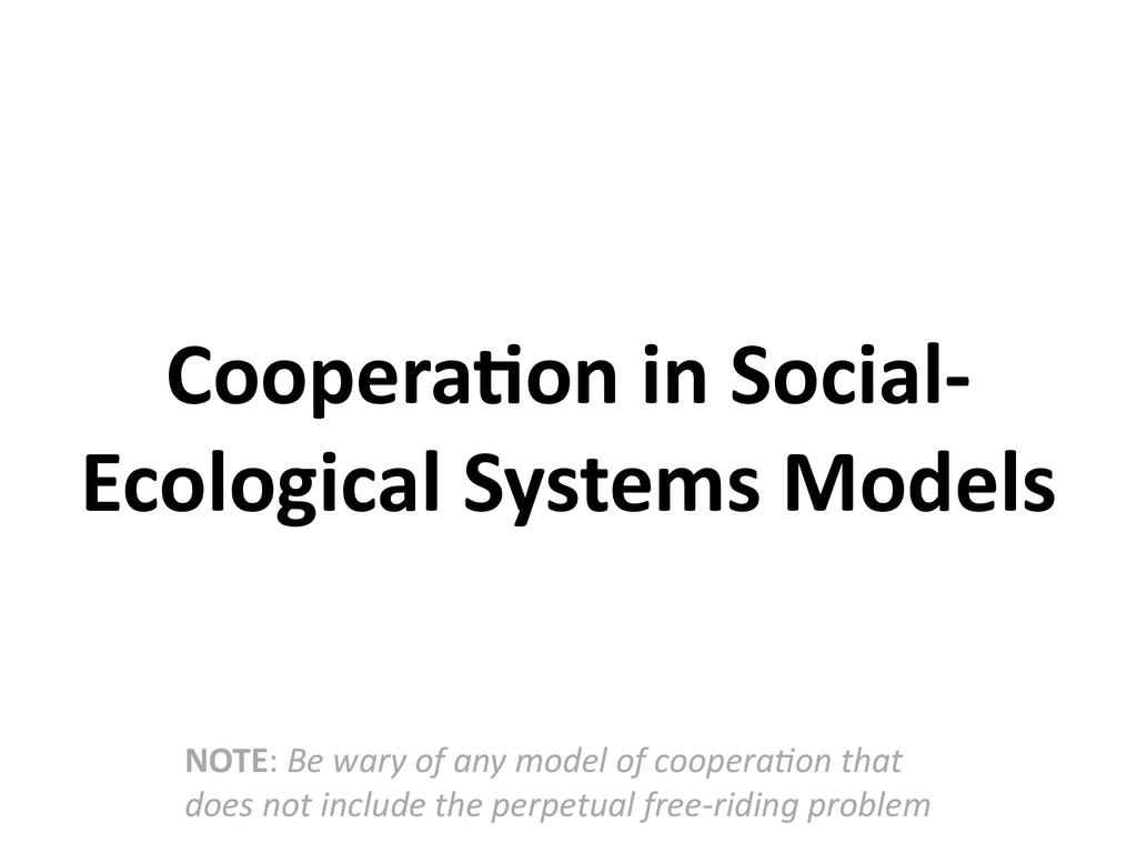 Coopera6on in Social- Ecological Systems Models...
