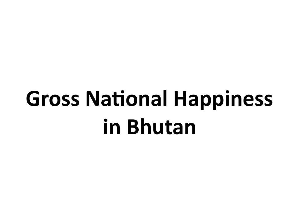Gross Na6onal Happiness in Bhutan