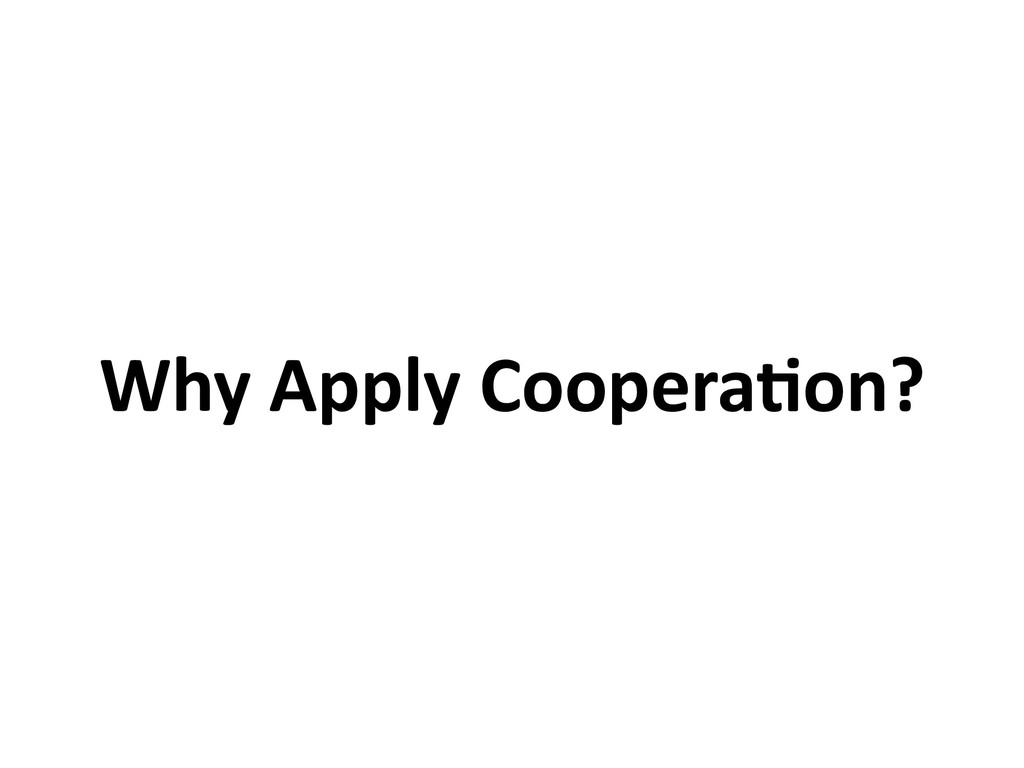 Why Apply Coopera6on?