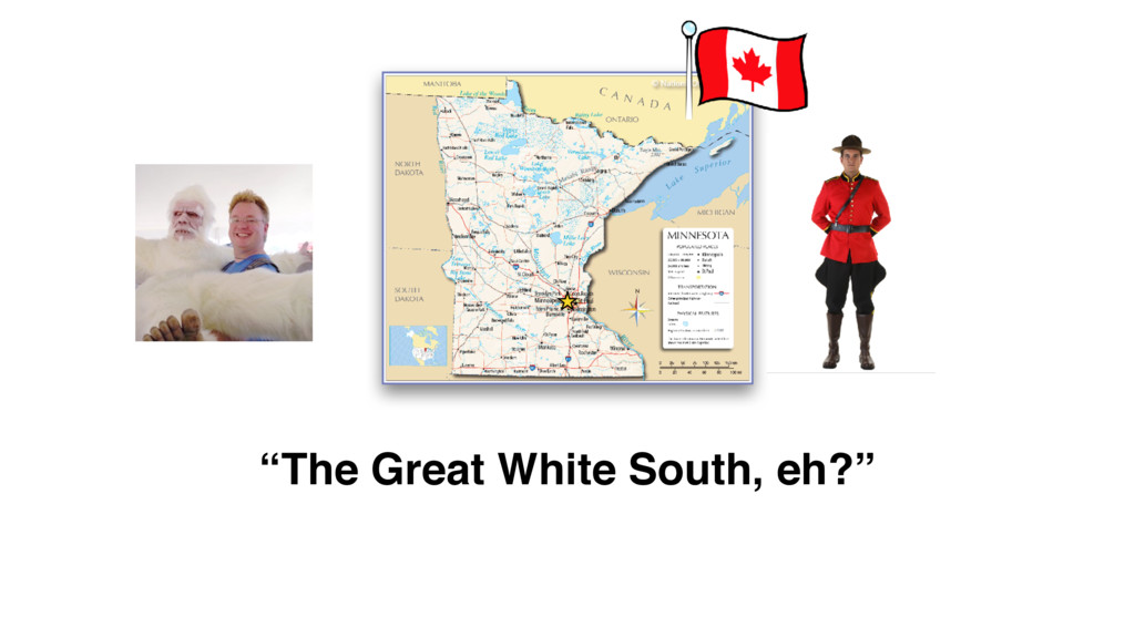 """The Great White South, eh?"""
