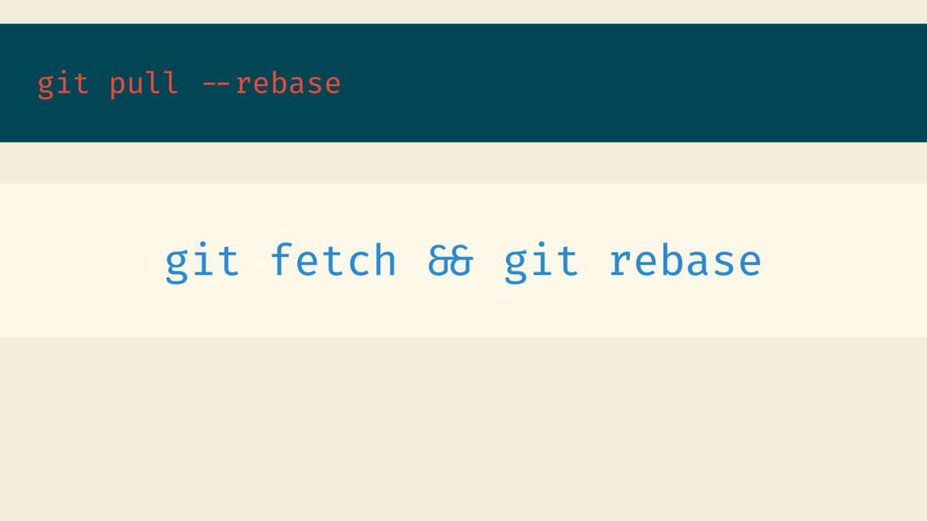git pull --rebase git fetch && git rebase
