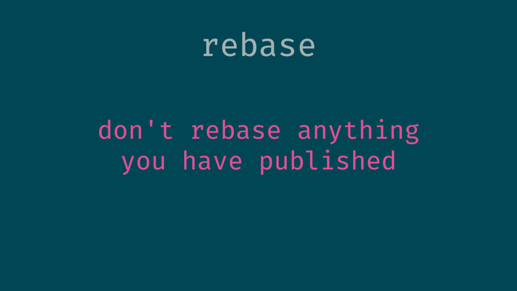 don't rebase anything you have published rebase