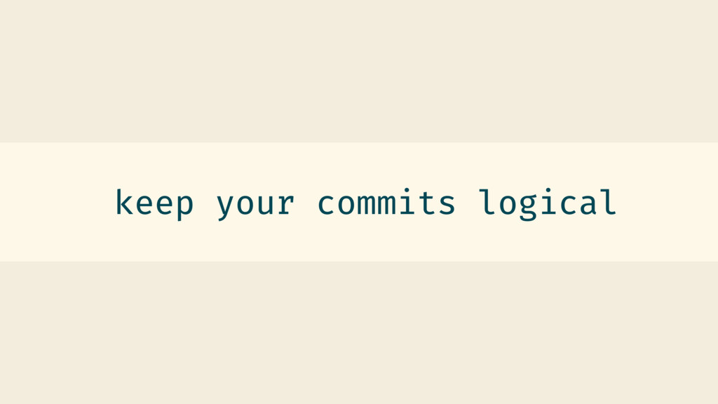 keep your commits logical