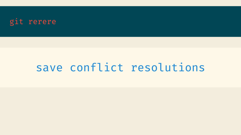 git rerere save conflict resolutions