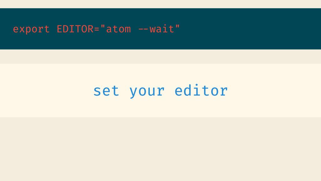 "export EDITOR=""atom --wait"" set your editor"